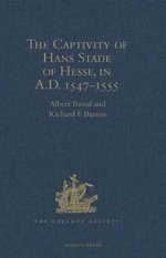 The Captivity of Hans Stade of Hesse, in A.D. 1547-1555, among the Wild Tribes of Eastern Brazil