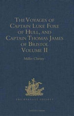 The Voyages of Captain Luke Foxe of Hull, and Captain Thomas James of Bristol, in Search of a North-West Passage, in 1631-32