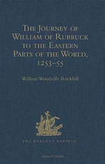The Journey of William of Rubruck to the Eastern Parts of the World, 1253-55 : As Narrated by Himself. With Two Accounts of the Earlier Journey of John