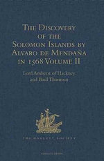 The Discovery of the Solomon Islands by Alvaro de Mendana in 1568 : Translated from the Original Spanish Manuscripts. Volume II