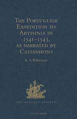 The Portuguese Expedition to Abyssinia in 1541-1543, as narrated by Castanhoso : With Some Contemporary Letters, the Short Account of Bermudez, and Cer