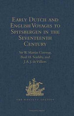 Early Dutch and English Voyages to Spitsbergen in the Seventeenth Century : Including Hessel Gerritsz. 'Histoire du pays nomme Spitsberghe, ' 1613 and J
