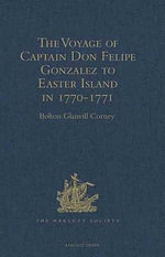 The Voyage of Captain Don Felipe Gonzalez in the Ship of the Line San Lorenzo, with the Frigate Santa Rosalia in Company, to Easter Island in 1770-1