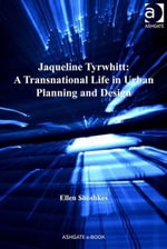 Jaqueline Tyrwhitt : A Transnational Life in Urban Planning and Design - Ellen Shoshkes