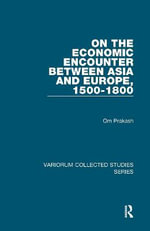 On the Economic Encounter Between Asia and Europe, 1500-1800 - Om Prakash