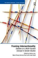 Framing Intersectionality : Debates on a Multi-faceted Concept in Gender Studies - Helma Lutz