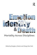 Emotion, Identity and Death : Mortality Across Disciplines - Douglas J. Davies