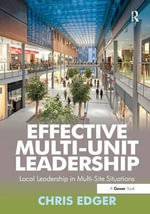 Effective Multi-unit Leadership : Local Leadership in Multi-site Situations - Chris Edger