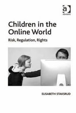 Children in the Online World : Risk, Regulation and Rights - Elisabeth Staksrud