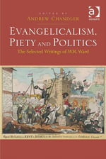 Evangelicalism, Piety and Politics : The Selected Writings of W.R. Ward
