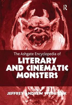 The Ashgate Encyclopedia of Literary and Cinematic Monsters : Knowledge and Cultural Institutions in the Romanti...