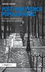 Post-War French Popular Music : Cultural Identity and the Brel-Brassens-Ferre Myth - Adeline Cordier