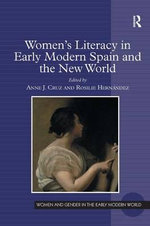 Women's Literacy in Early Modern Spain and the New World - Anne J. Cruz