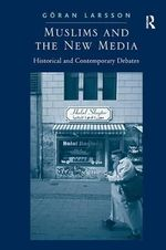 Muslims and the New Media : Historical and Contemporary Debates - Goran Larsson