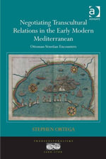 Negotiating Transcultural Relations in the Early Modern Mediterranean : Ottoman-Venetian Encounters - Stephen Ortega