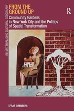 From the Ground Up : Community Gardens in New York City and the Politics of Spatial Transformation - Efrat Eizenberg