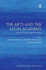 The Arts and the Legal Academy : Beyond Text in Legal Education - Zenon Bankowski