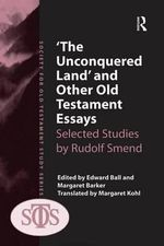 'The Unconquered Land' and Other Old Testament Essays : Selected Studies by Rudolf Smend