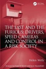 The Fast and the Furious : Drivers, Speed Cameras and Control in a Risk Society - Helen Wells