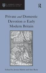 Private and Domestic Devotion in Early Modern Britain - Jessica Martin