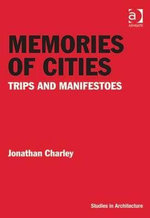 Memories of Cities : Trips and Manifestoes - Jonathan Charley