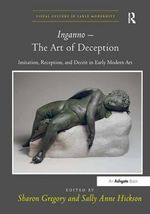 Inganno - the Art of Deception : Imitation, Reception, and Deceit in Early Modern Art - Sharon Gregory