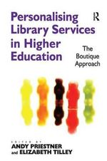 Personalising Library Services in Higher Education : The Boutique Approach - Andy Priestner