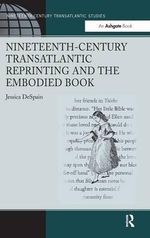Nineteenth-Century Transatlantic Reprinting and the Disembodied Book - Jessica Despain