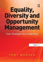 Equality, Diversity and Opportunity Management : Costs, Strategies and Leadership - Tony Morden