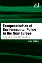 Europeanization of Environmental Policy in the New Europe : Beyond Conditionality - Mats Braun