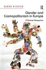Gender and Cosmopolitanism in Europe : A Feminist Perspective - Ulrike M Vieten