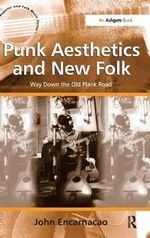 Punk Aesthetics and New Folk : Way Down the Old Plank Road - John Encarnacao