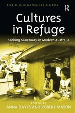 Cultures in Refuge : Seeking Sanctuary in Modern Australia - Anna Hayes