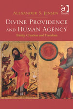 Divine Providence and Human Agency : Trinity, Creation and Freedom - Alexander S. Jensen