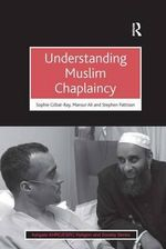 Understanding Muslim Chaplaincy : Ashgate Ahrc/Esrc Religion and Society Series - Sophie Gilliat-Ray