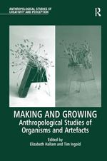 Making and Growing : Anthropological Studies of Organisms and Artefacts