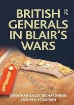 British Generals in Blair's Wars : Russia, Georgia and the West - Jonathan Bailey