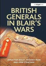 British Generals in Blair's Wars - Jonathan Bailey