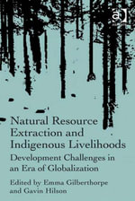 Natural Resource Extraction and Indigenous Livelihoods : Development Challenges in an Era of Globalization - Gavin, Professor Hilson