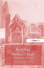 Building Ruskin's Italy : Watching Architecture - Stephen Kite
