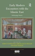 Early Modern Encounters with the Islamic East : Performing Cultures - Ralf Hertel