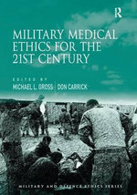 Military Medical Ethics for the 21st Century : the Memory of All That