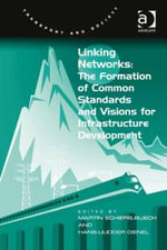 Linking Networks : The Formation of Common Standards and Visions for Infrastructure Development