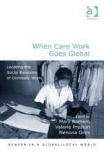 When Care Work Goes Global : Locating the Social Relations of Domestic Work