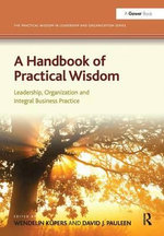 A Handbook of Practical Wisdom : Leadership, Organization and Integral Business Practice - Wendelin Kupers