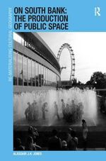 On South Bank : The Production of Public Space - Alasdair John Howard Jones