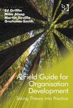 A Field Guide for Organisation Development : Taking Theory into Practice