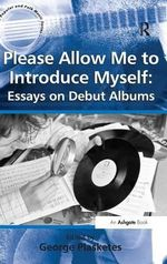 Please Allow Me to Introduce Myself : Essays on Debut Albums