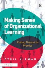 Making Sense of Organizational Learning : Putting Theory into Practice - Cyril Kirwan