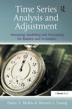 Time Series Analysis and Adjustment : Measuring, Modelling and Forecasting for Business and Economics - Haim Y. Bleikh